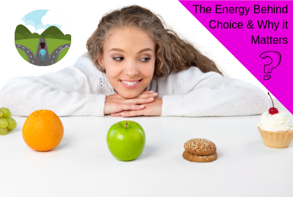 The Energy Behind Choice & Why it Matters
